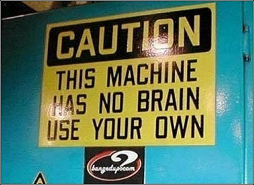 Надпись гласит: *У этой машины нет мозга, - используй собственный*